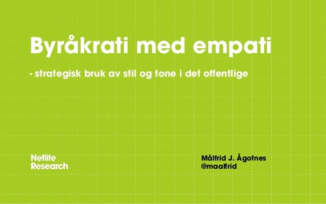 Byråkrati med empati - strategisk bruk av stil og tone i det offentlige Målfrid J. Ågotnes @maalfrid