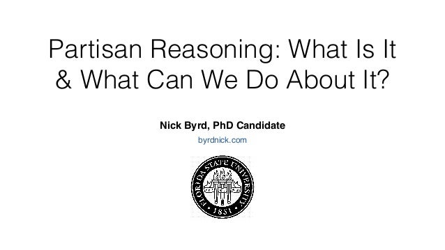 Partisan Reasoning: What Is It & What Can We Do About It? Nick Byrd, PhD Candidate byrdnick.com
