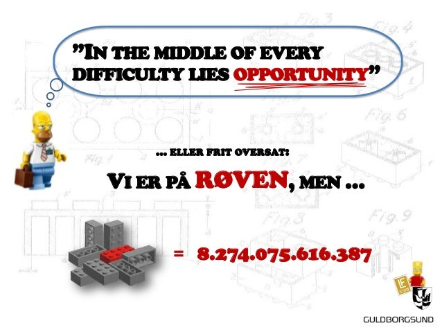 """IN THE MIDDLE OF EVERY  DIFFICULTY LIES OPPORTUNITY""  … ELLER FRIT OVERSAT:  VI ER PÅ RØVEN, MEN …  ₌  8.274.075.616.387"