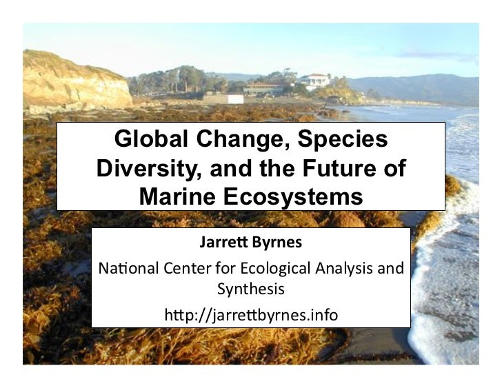 "Global Change, SpeciesDiversity, and the Future of   Marine Ecosystems            !""##$%&(#)$*&!""#$%""&()%*)+,$+-.$&$/0.""&1..."