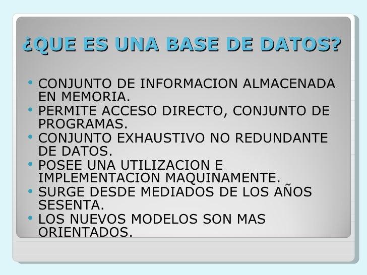 ¿QUE ES UNA BASE DE DATOS? <ul><li>CONJUNTO DE INFORMACION ALMACENADA EN MEMORIA. </li></ul><ul><li>PERMITE ACCESO DIRECTO...