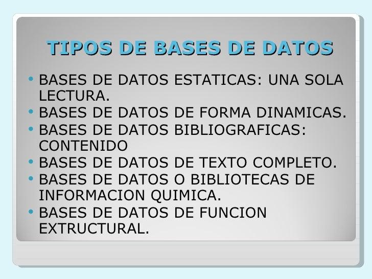 TIPOS DE BASES DE DATOS <ul><li>BASES DE DATOS ESTATICAS: UNA SOLA LECTURA. </li></ul><ul><li>BASES DE DATOS DE FORMA DINA...