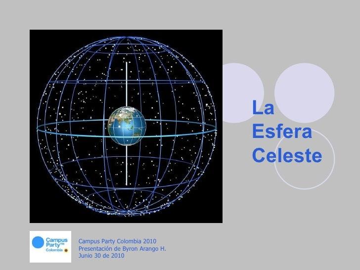 La Esfera Celeste Campus Party Colombia 2010  Presentación de Byron Arango H. Junio 30 de 2010
