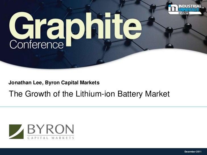 Jonathan Lee, Byron Capital MarketsThe Growth of the Lithium-ion Battery Market                                           ...