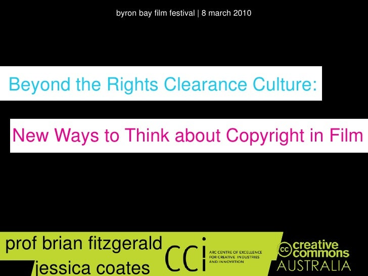 byron bay film festival | 8 march 2010<br />Beyond the Rights Clearance Culture:<br />New Ways to Think about Copyright in...