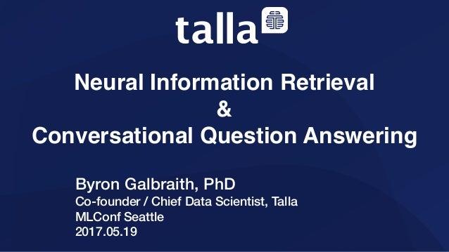 Byron Galbraith, PhD Co-founder / Chief Data Scientist, Talla MLConf Seattle 2017.05.19 Neural Information Retrieval & C...