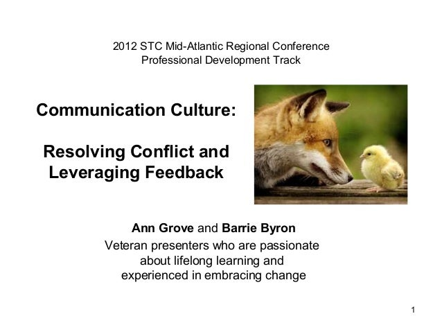Communication Culture:Resolving Conflict andLeveraging FeedbackAnn Grove and Barrie ByronVeteran presenters who are passio...