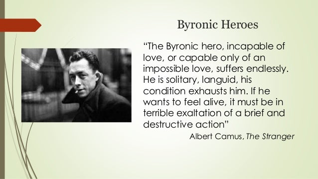 byronic hero Many great thinkers have transposed themselves onto the byronic hero both as an archetypal platform for their frustrated over inflated egos and a reason to reject.