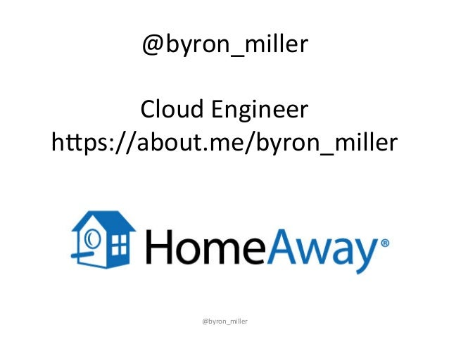@byron_miller	    	    Cloud	   Engineer	    h3ps://about.me/byron_miller	    @byron_miller