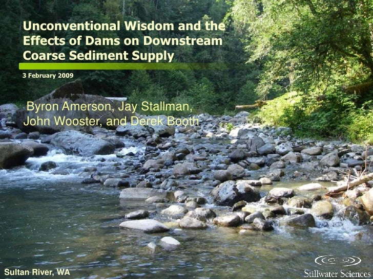 Unconventional Wisdom and the     Effects of Dams on Downstream     Coarse Sediment Supply     3 February 2009         Byr...