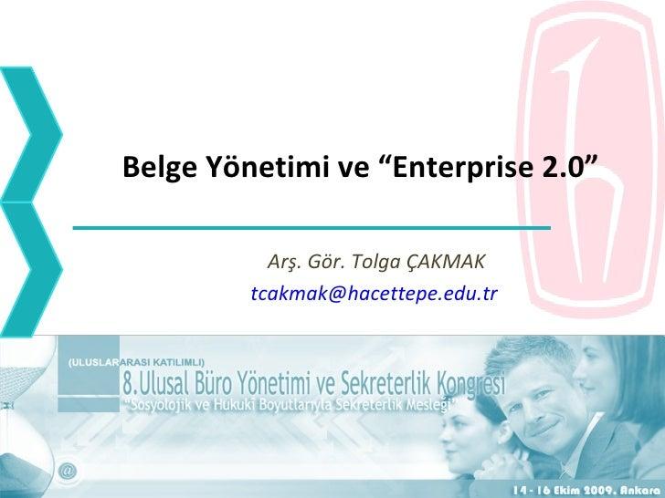 """Belge Yönetimi ve """"Enterprise 2.0"""" Arş. Gör. Tolga ÇAKMAK [email_address]"""