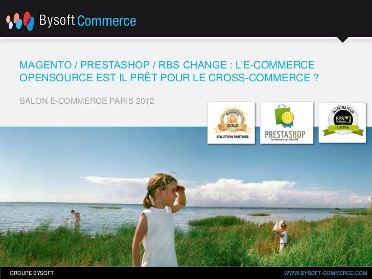 MAGENTO / PRESTASHOP / RBS CHANGE : L'E-COMMERCE  OPENSOURCE EST IL PRÊT POUR LE CROSS-COMMERCE ?  SALON E-COMMERCE PARIS ...