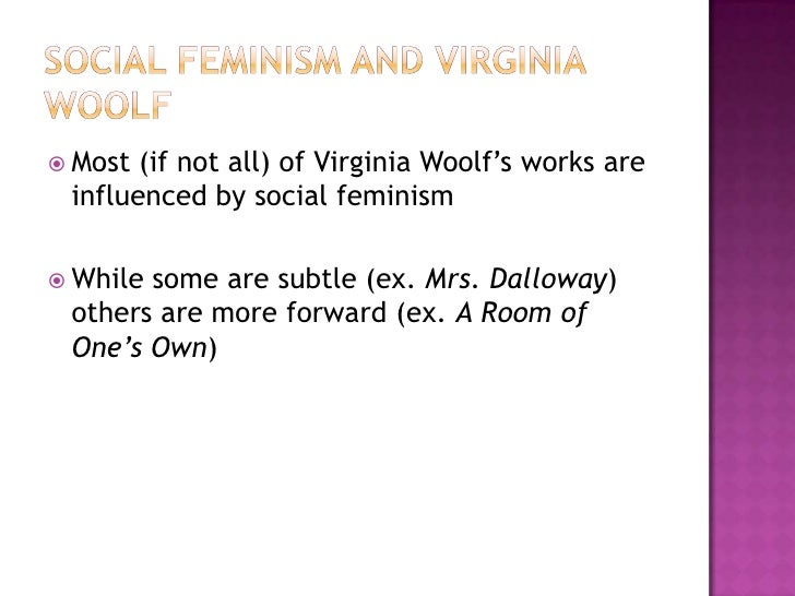 feminism in mrs dalloway Virginia woolf's post-world war i feminist statements in mrs dalloway, to the lighthouse, a room of one's own.