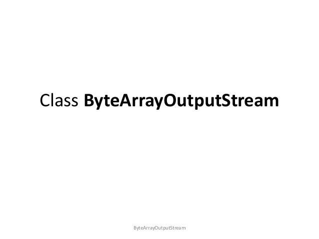 Class ByteArrayOutputStream  ByteArrayOutputStream