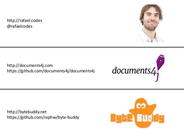 http://rafael.codes @rafaelcodes http://documents4j.com https://github.com/documents4j/documents4j http://bytebuddy.net ht...