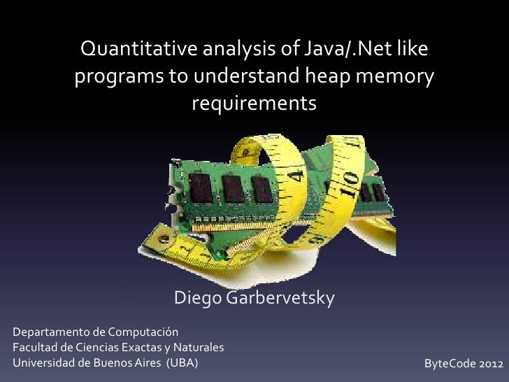 Quantitative analysis of Java/.Net like           programs to understand heap memory                       requirements   ...