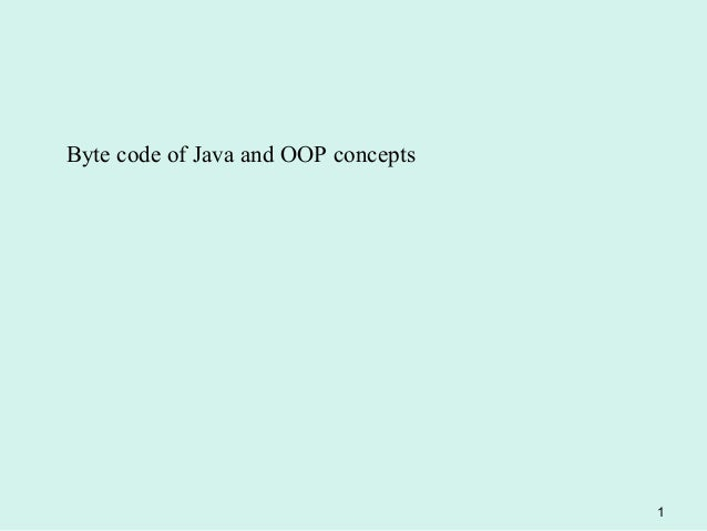 Byte code of Java and OOP concepts                                     1