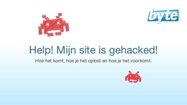 Help! Mijn site is gehacked! Hoe het komt, hoe je het oplost en hoe je het voorkomt.
