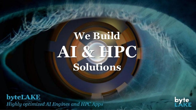 byteLAKE Highly optimized AI Engines and HPC Apps We Build AI & HPC Solutions