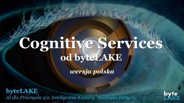 byteLAKE AI dla Przemysłu 4.0. Inteligentne Kamery. Analityka Danych. Cognitive Services od byteLAKE wersja polska