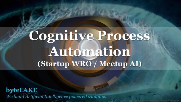 byteLAKE We build Artificial Intelligence powered solutions Cognitive Process Automation (Startup WRO / Meetup AI) Startup...