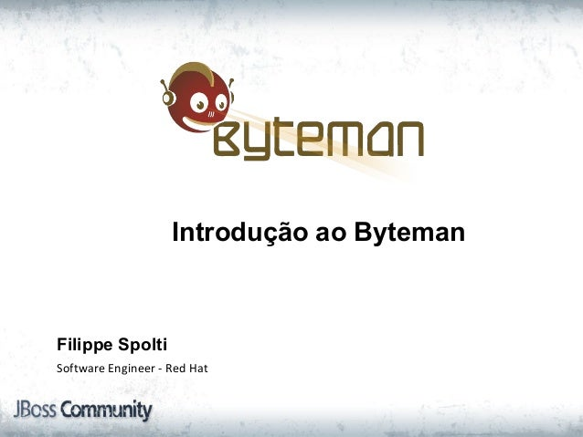 Introdução ao Byteman Filippe Spolti Software Engineer - Red Hat