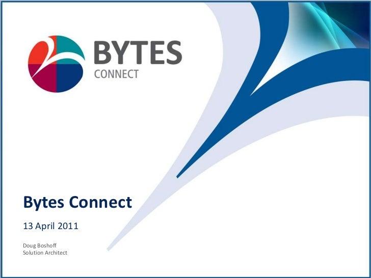Bytes Connect<br />13 April 2011<br />Doug BoshoffSolution Architect<br />