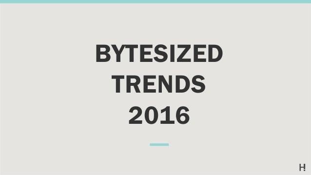 BYTESIZED TRENDS 2016