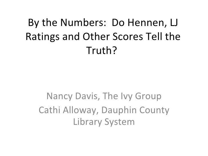 By the Numbers:  Do Hennen, LJ Ratings and Other Scores Tell the Truth?  Nancy Davis, The Ivy Group Cathi Alloway, Dauphin...