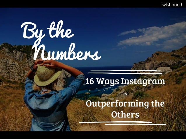 By the Numbers 16 Ways Instagram is Outperforming the Others