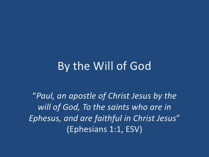 """By the Will of God<br />""""Paul, an apostle of Christ Jesus by the will of God, To the saints who are in Ephesus, and are fa..."""