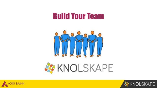 www.knolskape.com 1 Build Your Team