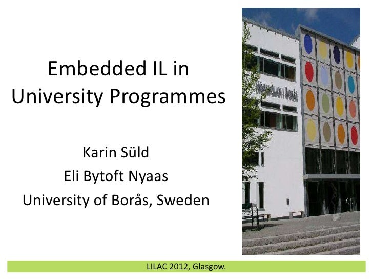 Embedded IL inUniversity Programmes          Karin Süld      Eli Bytoft Nyaas University of Borås, Sweden                 ...
