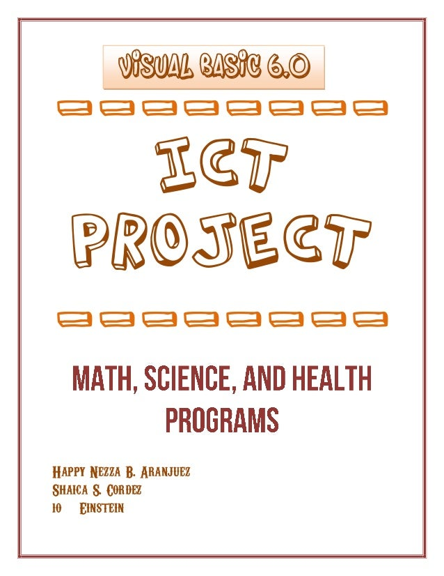 ________ ICT PROJECT -------- Happy Nezza B. Aranjuez Shaica S. Cordez 10 – Einstein VISUAL BASIC 6.0