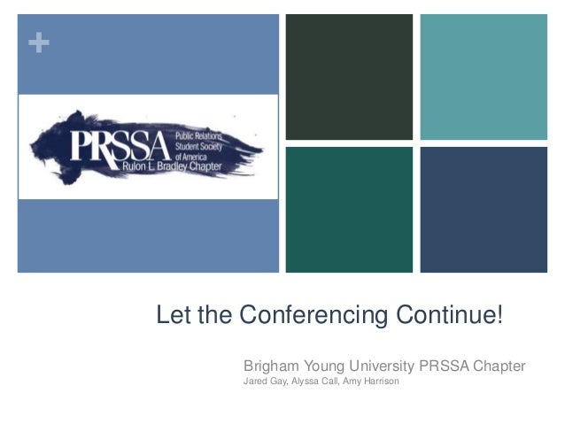 +    Let the Conferencing Continue!           Brigham Young University PRSSA Chapter           Jared Gay, Alyssa Call, Amy...