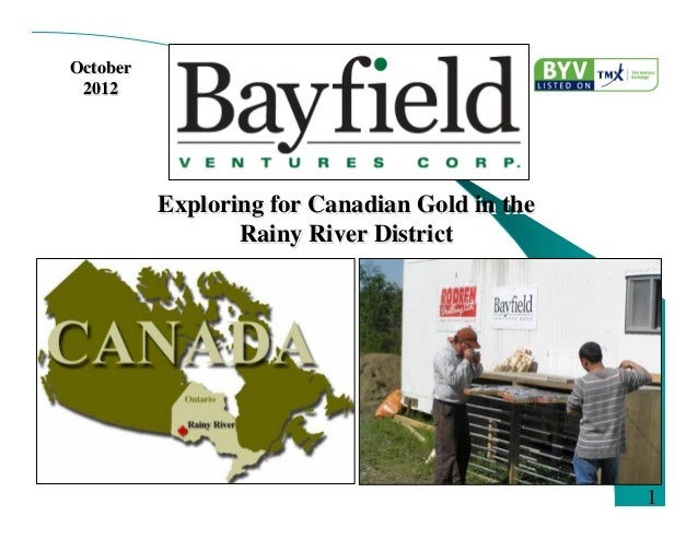 October 2012          Exploring for Canadian Gold in the                 Rainy River District                             ...