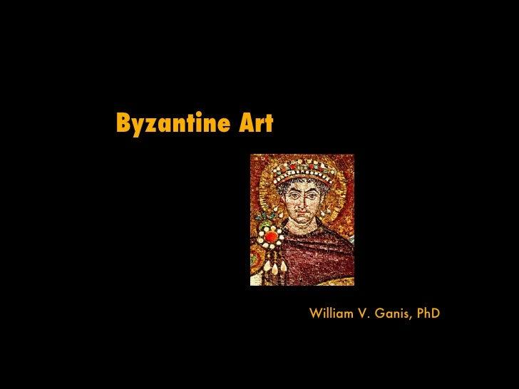 Byzantine Art William V. Ganis, PhD