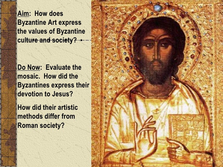 Aim :  How does Byzantine Art express the values of Byzantine culture and society? Do Now :  Evaluate the mosaic.  How did...