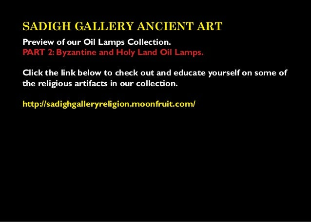 SADIGH GALLERY ANCIENT ARTPreview of our Oil Lamps Collection.PART 2: Byzantine and Holy Land Oil Lamps.Click the link bel...