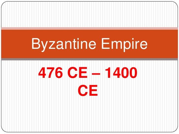 Byzantine Empire476 CE – 1400     CE