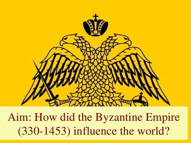 Aim: How did the Byzantine Empire  (330-1453) influence the world?