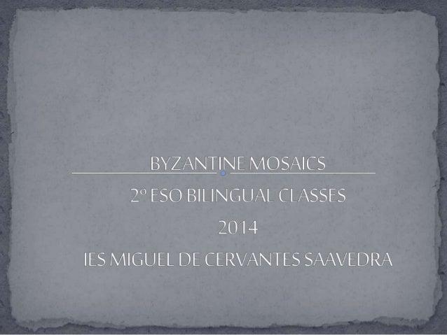 BYZANTINE MOSAICS  2° ESO BILINGUAL CLASSES 2014 IES MIGUEL DE CERVANTES SAAVEDRA