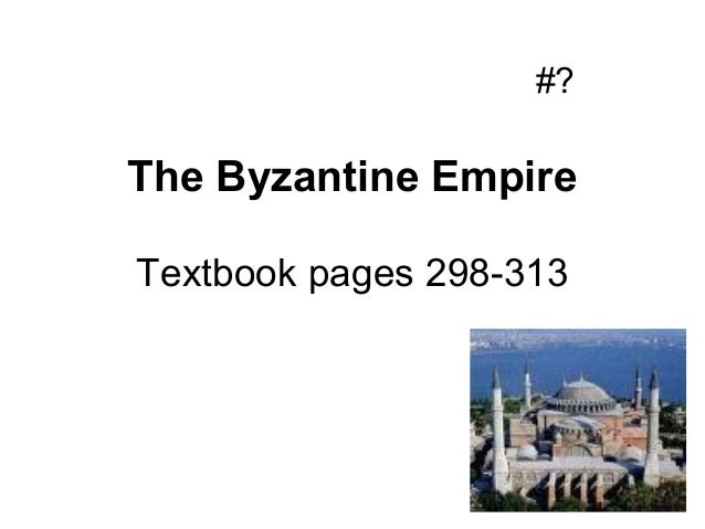 #?The Byzantine EmpireTextbook pages 298-313
