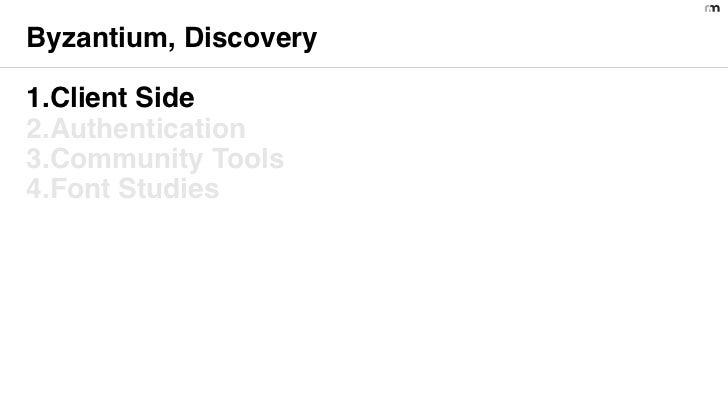 Byzantium, Discovery1.Client Side2.Authentication3.Community Tools4.Font Studies