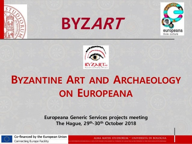 BYZANTINE ART AND ARCHAEOLOGY ON EUROPEANA Europeana Generic Services projects meeting The Hague, 29th-30th October 2018 B...
