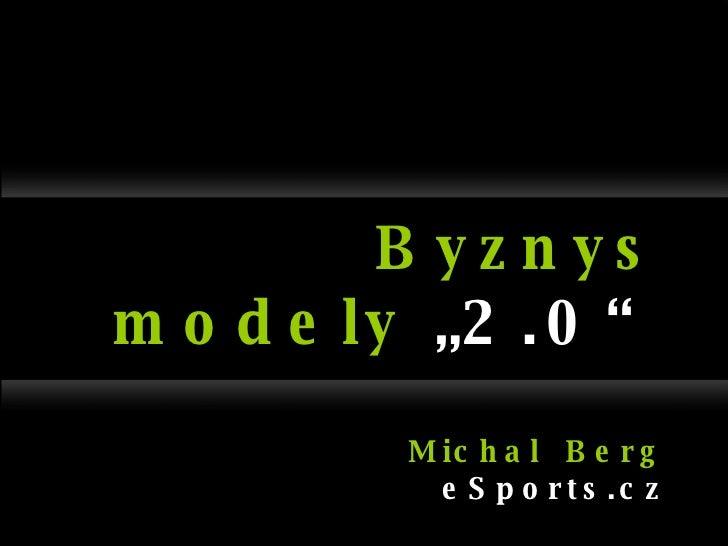 "Byznys   modely  ""2.0"" Michal  Berg eSports.cz"