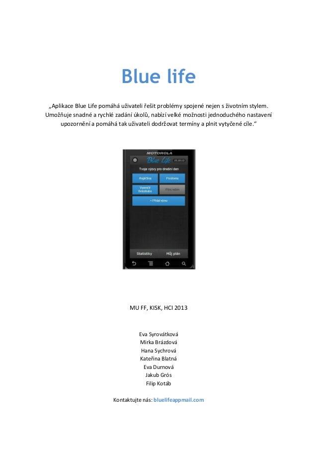 """Blue life """"Aplikace Blue Life pomáhá uživateli řešit problémy spojené nejen s životním stylem. Umožňuje snadné a rychlé za..."""