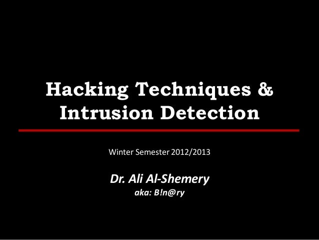 Hacking Techniques & Intrusion Detection Winter Semester 2012/2013  Dr. Ali Al-Shemery aka: B!n@ry