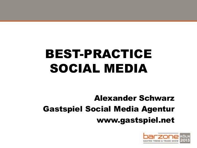 BEST-PRACTICESOCIAL MEDIAAlexander SchwarzGastspiel Social Media Agenturwww.gastspiel.net