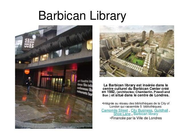 Barbican Library  La Barbican library est insérée dans le  centre culturel du Barbican Center créé  en 1982, (architectes:...